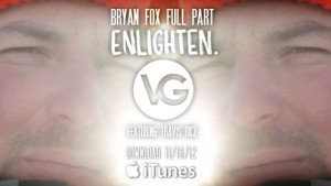 VG Enlighten – Bryan Fox FULL PART