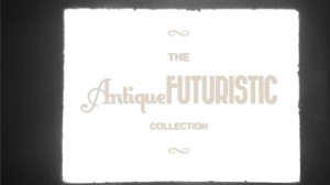 The Antique Futuristic Collection TEASER