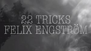 22 Tricks with Felix Remington Engström